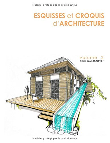 ESQUISSES et CROQUIS d'ARCHITECTURE: VOLUME 2 par Alain Rouschmeyer
