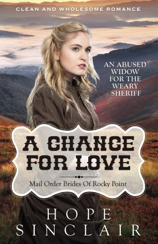 Mail Order Bride: A Chance For Love (An Abused Widow For The Weary Sheriff) (Clean Western Historical Romance) (MAIL ORDER BRIDES OF ROCKY POINT, Band 1)