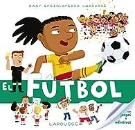 Baby enciclopedia. El fútbol par Larousse Editorial