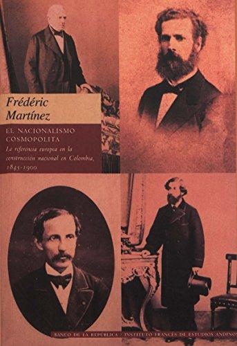 El nacionalismo cosmopolita: La referencia a Europa en la construcción nacional en Colombia, 1845-1900 (Travaux de l'IFÉA)