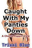 Caught With My Panties Down (Forbidden Cherry Erotica XXXX Taboo) (English Edition)