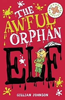 The Awful Orphan Elf: Book 4 (Monster Hospital) by [Johnson, Gillian]