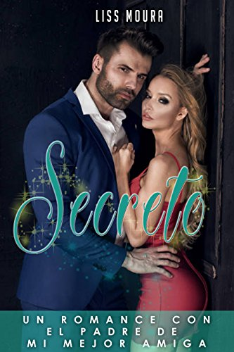 Secreto: Un romance con el padre de mi mejor amiga (Novela Romántica en Español) por Liss Moura