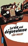 La trilogie noire, Tome 1 : La vie est dégueulasse (ou) Il fait toujours nuit par Malet