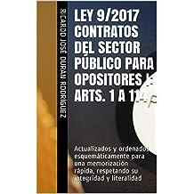 LEY 9/2017 CONTRATOS del SECTOR PÚBLICO para OPOSITORES I: Arts. 1 a 114: Actualizados y ordenados esquemáticamente para una memorización rápida, respetando su integridad y literalidad