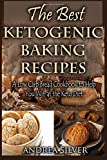 The Best Ketogenic Baking Recipes: A Low Carb Bread Cookbook to Help You Win at the Keto Diet: Volume 2 (Andrea Silver Ketogenic Cookbooks)