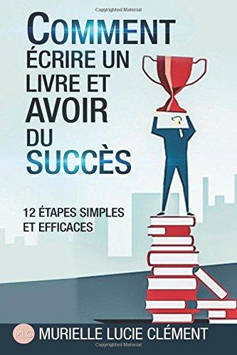 Descargar Libro Comment écrire un livre et  avoir du succès.: 12 Etapes simples et efficaces de Murielle Lucie Clément