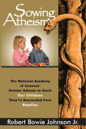 Sowing Atheism: The National Academy of Sciences' Sinister Scheme to Teach Our Children They're Descended from Reptiles by Robert Bowie Johnson Jr. (2008-04-23)