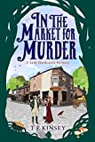 In the Market for Murder (A Lady Hardcastle Book 2) by T E Kinsey