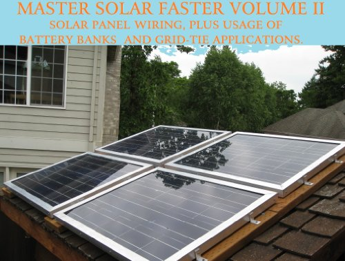 DIY MANUAL: HOW TO WIRE SOLAR PANELS, BATTERY BANKS, GRID-TIE INVERTERS, GO OFF-GRID, OR EASILY BE READY IN A EMERGENCY! (Master Solar Faster Book 2) (English Edition) -