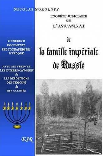 ENQUETE JUDICIAIRE SUR L'ASSASSINAT DE LA FAMILLE IMPERIALE RUSSE