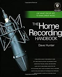 The Home Recording Handbook: Use What You've Got to Make Great Music (Book & CD) by Dave Hunter (2012-02-17)