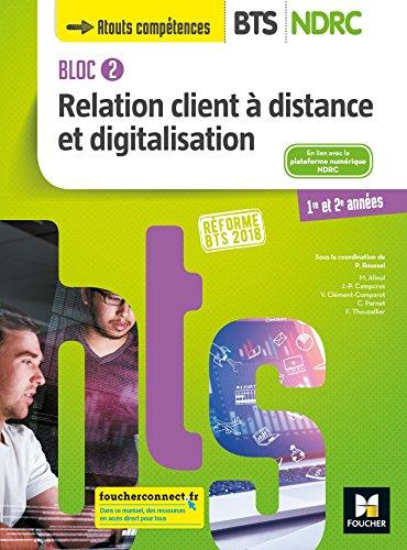 Bloc 2 Relation client à distance et digitalisation - BTS NDRC 1&2 - Éd 2018 - Manuel par Patrick Roussel