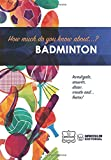 How Mucho Do Yo Know About... Badminton