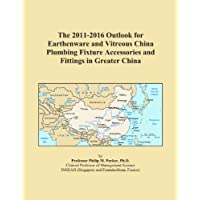 The 2011-2016 Outlook for Earthenware and Vitreous China Plumbing Fixture Accessories and Fittings in Greater China