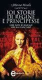 101 storie di regine e principesse che non ti hanno mai raccontato (eNewton Saggistica)