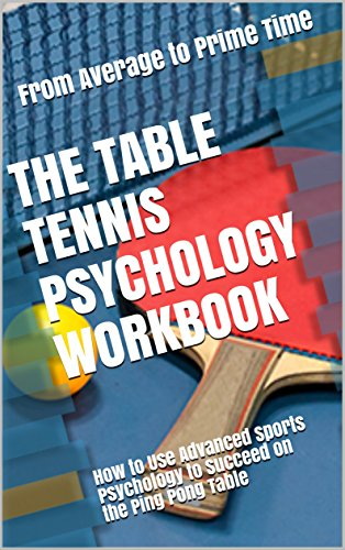 The Table Tennis Psychology Workbook: How to Use Advanced Sports Psychology to Succeed on the Ping Pong Table (English Edition) por Danny Uribe MASEP
