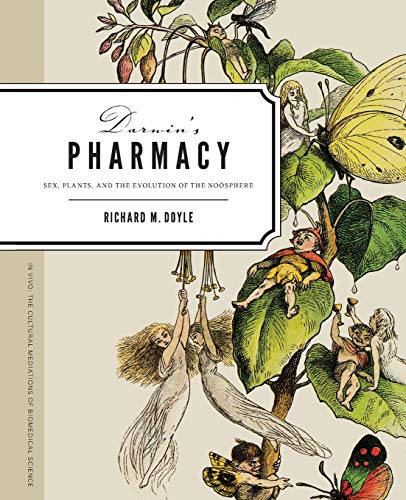 Darwin's Pharmacy: Sex, Plants, and the Evolution of the Noosphere (In Vivo: The Cultural Mediations of Biomedical Science) por Richard M. Doyle