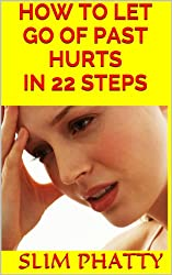 HOW TO LET GO OF PAST HURTS  ( 22 STEPS) (English Edition)