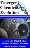 The Only Book Explaining the New Theory of Emergent Chemical Evolution. Taking you Step by Step from beginning to end with Clear physical processes on how Life Began!A bold new theory called Emergent Chemical Evolution not only fills in all gaps, of ...