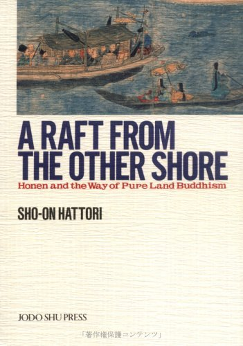 A Raft from the Other Shore : Honen and the Way of Pure Land Buddhism by Sho-on Hattori (2001-04-02)
