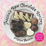 Jessica's Raw Chocolate Recipes: An Introduction to Raw Food Through the Seductive Power of Chocolate
