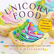 Unicorn Food: Rainbow Treats and Colorful Creations to Enjoy and Admire (English Edition)