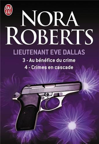 Lieutenant Eve Dallas : Tome 3, Au bénéfice du crime ; Tome 4, Crimes en cascade par Nora Roberts