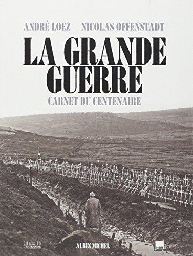 La Grande Guerre Carnet Du Centenaire par André Loez, Nicolas Offenstadt