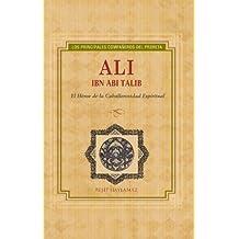 Ali Ibn Abi Talib: El héroe de la caballerosidad espiritual / The Hero of Spiritual Chivalry