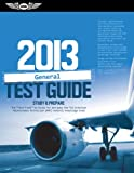 "General Test Guide 2013: The ""Fast-Track"" to Study for and Pass the FAA Aviation Maintenance Technician (AMT) General Knowledge Exam (Fast Track series)"
