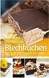 Die besten Blechkuchen ohne Zucker: Das Backbuch: Rezepte für über