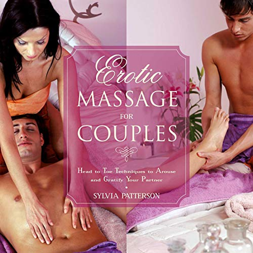 Erotic Massage for Couples: Head to Toe Techniques to Arouse and Gratify Your Partner (English Edition) por Sylvia Patterson