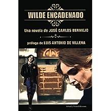 Wilde Encadenado. La novela.: Prólogo Luis Antonio de Villena