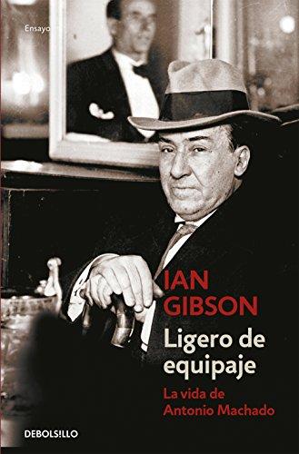 Ligero de equipaje: La vida de Antonio Machado por Ian Gibson