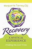 Recovery: A Mystical Experience by CSJ Marguerite Tierney (2014-08-02)