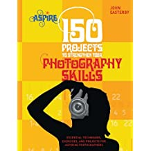150 Projects to Strengthen Your Photography Skills (Aspire Series)