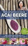 Acai Beere - Jung, schlank, potent & gesund mit der Powerfrucht vom Amazonas? (mit Rezepten)