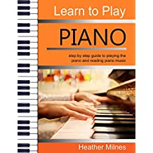 Learn to Play Piano: step by step guide to playing the piano and reading piano music (English Edition)