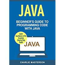 Java: Beginner's Guide to Programming Code with Java (Java, JavaScript, Python, Code, Programming Language, Programming, Computer Programming Book 1) (English Edition)