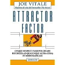 Attractor factor: Cinque semplici passi per creare ricchezza (o qualunque altra cosa) in modo radicale