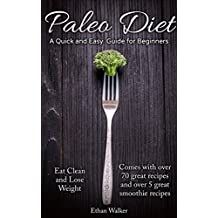 Paleo Diet A Quick and easy Guide for Beginners (English Edition)