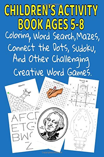 Book Ages 5-8: Coloring , Word Search, Mazes, Connect the Dots, Sudoku, & Other Challenging Creative Word Games for Kids ()