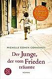 Der Junge, der vom Frieden träumte: Roman - Michelle Cohen Corasanti