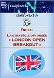 """Forex - la stratégie optimisée """"London Open Breakout"""": Une stratégie de day-trading """"automatique"""" et efficace sur le long terme (Clubforex1 t. 5)"""