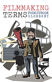 """The Filmmaking Terms Glossary Pocketbook: A """"Must Have"""" on Every Movie Set (English Edition) von [Monroe, Arthur]"""