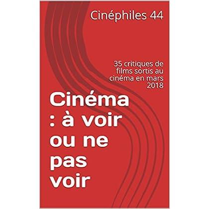 Cinéma : à voir ou ne pas voir en mars 2018: 35 critiques de films sortis au cinéma en mars 2018