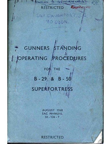 Gunners Standing Operating procedures for the B-29 and B-50 Super Fortress: SAC Manual 50-126-7 (1948) (English Edition) -