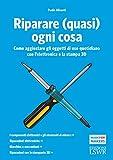 Scarica Libro Riparare quasi ogni cosa Come aggiustare gli oggetti di uso quotidiano con l elettronica e la stampa 3D (PDF,EPUB,MOBI) Online Italiano Gratis