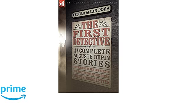 The First Detective: The Complete Auguste Dupin Stories-The ...
